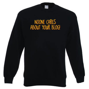 Noone cares about your blog!